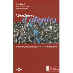 Créateurs d'utopies - Démocratie, Autogestion, Economie sociale et solidaire