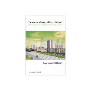 Le coeur d'une ville... hélas ! Chronique d'une privatisation de l'espace public