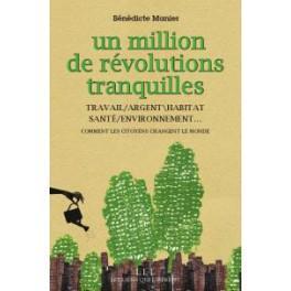 Un million de révolutions tranquilles. Travail, argent, habitat, santé, environnement...