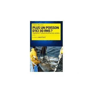 Plus un poisson d'ici trente ans - Surpêche et désertification des océans