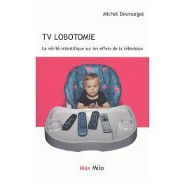 TV lobotomie. La vérité scientifique sur les effets de la télévision