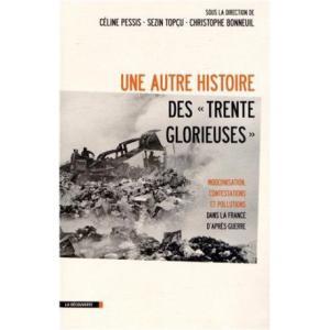Une autre histoire des 'Trente Glorieuses'. Modernisation, contestations et pollutions dans la France d'après-guerre