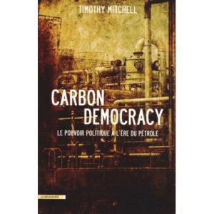 Carbon democracy. Le pouvoir politique à l'ère du pétrole (Timothy Mitchell)