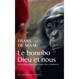 Le bonobo, Dieu et nous. A la recherche de l'humanisme chez les primates