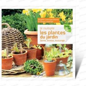 Je multiplie les plantes au jardin - Livre Terre Vivante