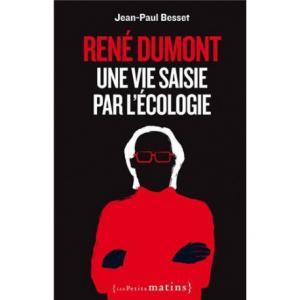 René Dumont une vie saisie par l'écologie