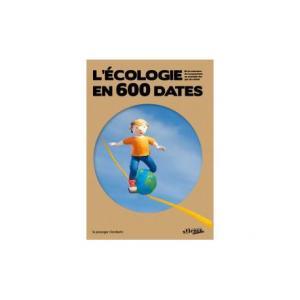 L'écologie en 600 dates. Le grand livre de la culture écologiste.
