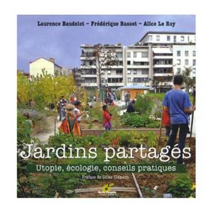 Jardins partagés. Jardins partagés : Utopie, écologie, conseils pratiques