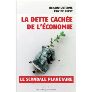 La dette cachée de l'économie (Renaud Duterme et Eric de Ruest).