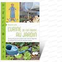 L'urine, de l'or liquide au jardin ! Livre de Renaud de Looze